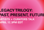 Legacy Trilogy: Artists + Curators Talk
